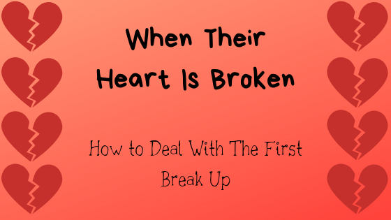 When Your Child is Hurt-How I Dealt With First Break Up  – A